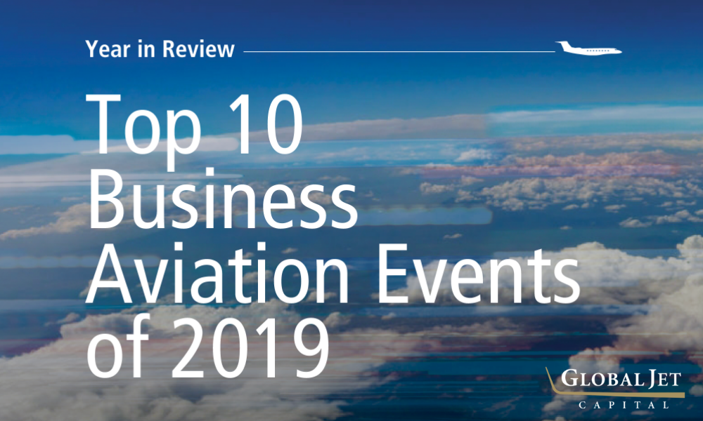 global jet capital's year in review top 10 business aviation events of 2019
