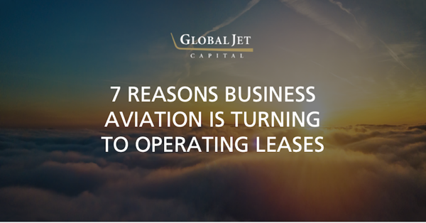 7 reasons business aviation is turning to operating leases